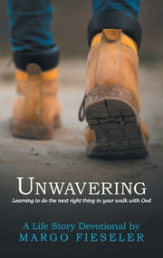 Unwavering - Learning to Do the Next Right Thing in Your Walk with God ebook by Margo Fieseler