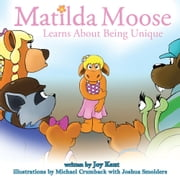 Matilda Moose Learns about Being Unique ebook by Joy Kaut