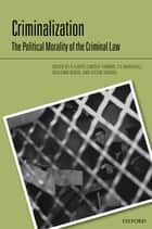 Criminalization - The Political Morality of the Criminal Law ebook by R A Duff, Lindsay Farmer, S E Marshall,...