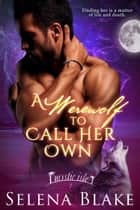 A Werewolf to Call Her Own ebook by Selena Blake, Chrissie Henderson (Editor)