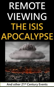 Remote Viewing the ISIS Apocalypse and other 21st Century Events ebook by Washington Remote Viewing Group