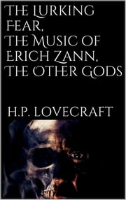 The Lurking Fear, The Music of Erich Zann, The Other Gods ebook by H.P. Lovecraft