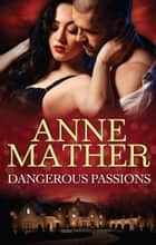 Dangerous Passions - 3 Book Box Set ebook by Anne Mather