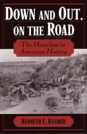 Down and Out, on the Road - The Homeless in American History ebook by Kenneth L. Kusmer