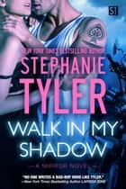 Walk In My Shadow ebook by Stephanie Tyler