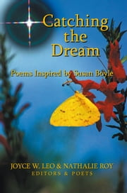 Catching the Dream - Poems Inspired By Susan Boyle ebook by Joyce W. Leo & Nathalie Roy