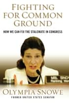 Fighting for Common Ground ebook by Olympia Snowe