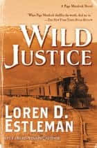 Wild Justice - A Page Murdock Novel eBook by Loren D. Estleman