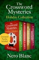 The Crossword Mysteries Holiday Collection - A Crossworder's Holiday, A Crossworder's Gift, Wrapped Up in Crosswords, and A Crossworder's Delight eBook by Nero Blanc