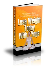 Lose Weight Today With Yoga ebook by Nishant Baxi