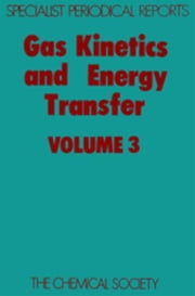Gas Kinetics and Energy Transfer: Volume 3 ebook by Ashmore, P G