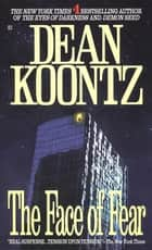 The Face of Fear ebook by Dean Koontz