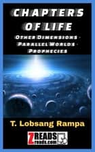CHAPTERS OF LIFE - Other Dimensions - Parallel Worlds - Prophecies ebook by T. Lobsang Rampa, James M. Brand