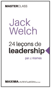Jack Welch - 24 leçons de leadership par J. Krames (Masterclass) ebook by Jeffrey Krames
