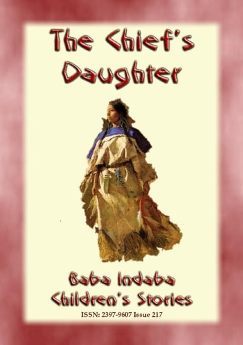 THE CHIEF'S DAUGHTER - A Native American Story - Baba Indaba Children's Stories - issue 217 ebook by Anon E. Mouse