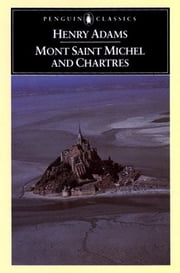 Mont-Saint-Michel and Chartres ebook by Henry Adams, Raymond Carney