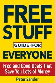 Free Stuff Guide for Everyone Book - Free and Good Deals That Save You Lots of Money ebook by Peter Sander