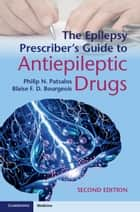 The Epilepsy Prescriber's Guide to Antiepileptic Drugs ebook by Philip N. Patsalos, Blaise F. D. Bourgeois