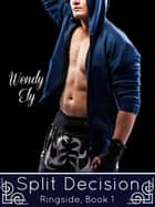 Split Decision - Ringside, #1 ebook by Wendy Ely