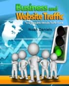 Business and Website Traffic ebook by Noah Daniels