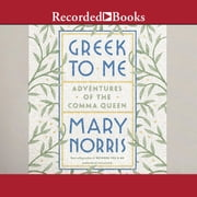Greek to Me - Adventures of the Comma Queen audiobook by Mary Norris