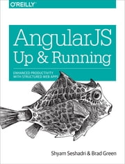AngularJS: Up and Running - Enhanced Productivity with Structured Web Apps ebook by Shyam Seshadri,Brad Green