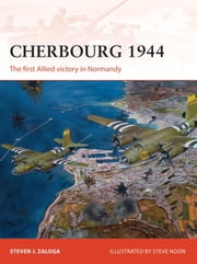 Cherbourg 1944 - The first Allied victory in Normandy ebook by Steve Noon,Steven J. Zaloga