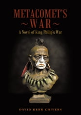 Metacomet's War - A Novel of King Philip's War ebook by David Kerr Chivers