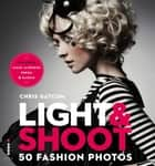 Light & Shoot 50 Fashion Photos ebook by Chris Gatcum