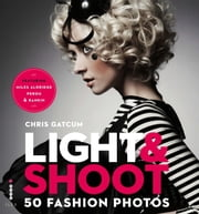 Light & Shoot: 50 Fashion Photos ebook by Chris Gatcum