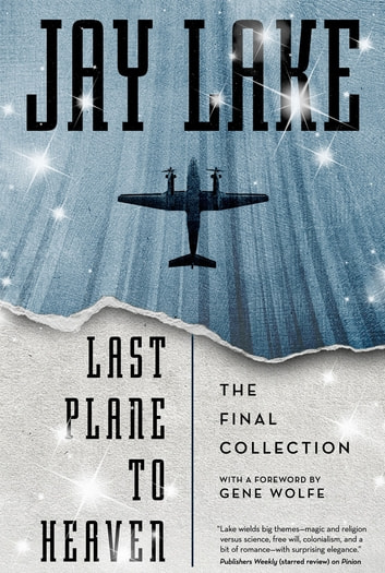 Last Plane to Heaven - The Final Collection ebook by Jay Lake
