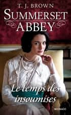Le temps des insoumises - T3 - Summerset Abbey ebook by T. J. Brown