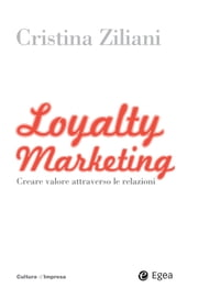 Loyalty Marketing - Creare valore attraverso le relazioni ebook by Cristina Ziliani