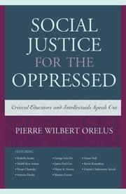 Social Justice for the Oppressed - Critical Educators and Intellectuals Speak Out ebook by Kobo.Web.Store.Products.Fields.ContributorFieldViewModel