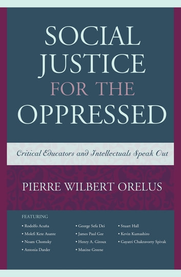 Social Justice for the Oppressed - Critical Educators and Intellectuals Speak Out ebook by Pierre Wilbert Orelus