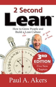 2 Second Lean - 3rd Edition - How to Grow People and Build a Fun Lean Culture ebook by Paul A. Akers