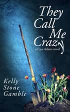 They Call Me Crazy ebook by Kelly Stone Gamble