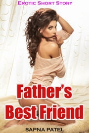 Father's Best Friend (Erotic Short Story) ebook by Sapna Patel