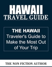 Hawaii Travel Guide ebook by The Non Fiction Author