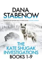 The Kate Shugak Investigations - Books 1-9 eBook by Dana Stabenow