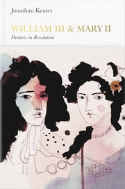 William III & Mary II (Penguin Monarchs) - Partners in Revolution ebook by Jonathan Keates