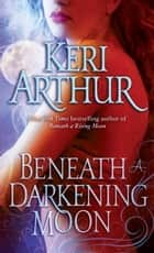 Beneath a Darkening Moon ebook by Keri Arthur