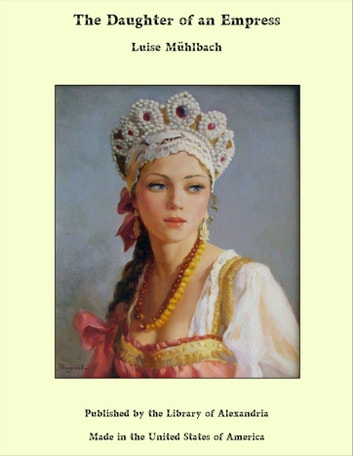 The Daughter of an Empress ebook by Luise Mühlbach
