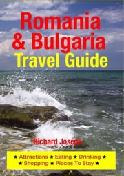 Romania & Bulgaria Travel Guide - Attractions, Eating, Drinking, Shopping & Places To Stay ebook by Richard Joseph