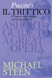 Puccini's Il Trittico: A Short Guide To A Great Opera ebook by Michael Steen