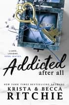 Addicted After All ebook by Krista Ritchie, Becca Ritchie
