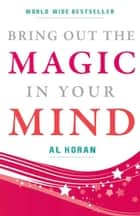 Bring Out The Magic in Your Mind eBook by Al Koran