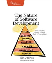 The Nature of Software Development - Keep It Simple, Make It Valuable, Build It Piece by Piece ebook by Ron Jeffries