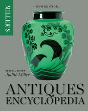 Miller's Antiques Encyclopedia ebook by Judith Miller, Judith Miller