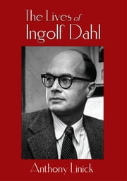 The Lives of Ingolf Dahl ebook by Anthony Linick